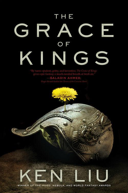 THE GRACE OF KINGS by Ken Liu (Book One of the Dandelion Dynasty)