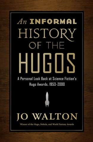 An Unofficial History of the Hugos by Jo Walton