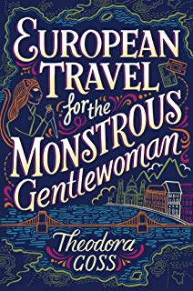 SFFWorld Countdown to Halloween 2019: EUROPEAN TRAVEL FOR THE MONSTROUS GENTLEWOMAN by Theodora Goss